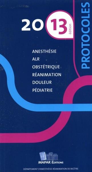 Protocoles MAPAR 2013, protocole d'anesthésie réanimation, 13 éme édition